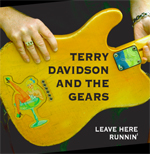 Terry Davidson And The Gears - Leave Here Runnin'
